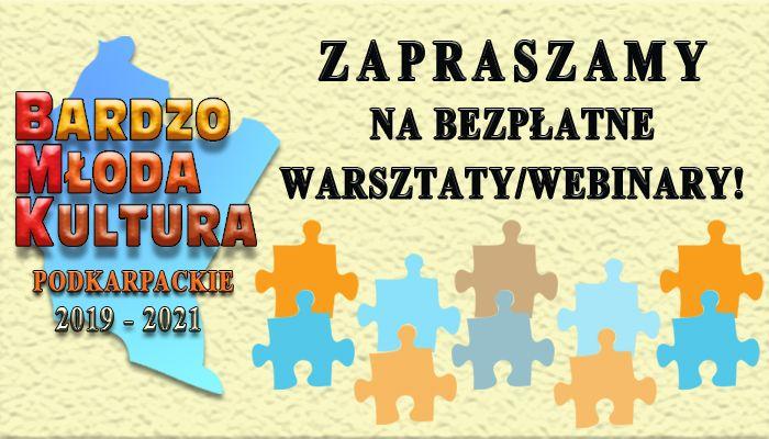 Baner z napisem Zapraszamy na bezpłatne warsztaty/webinary! Bardzo Młoda Kultura Podkarpackie 2019 - 2021.